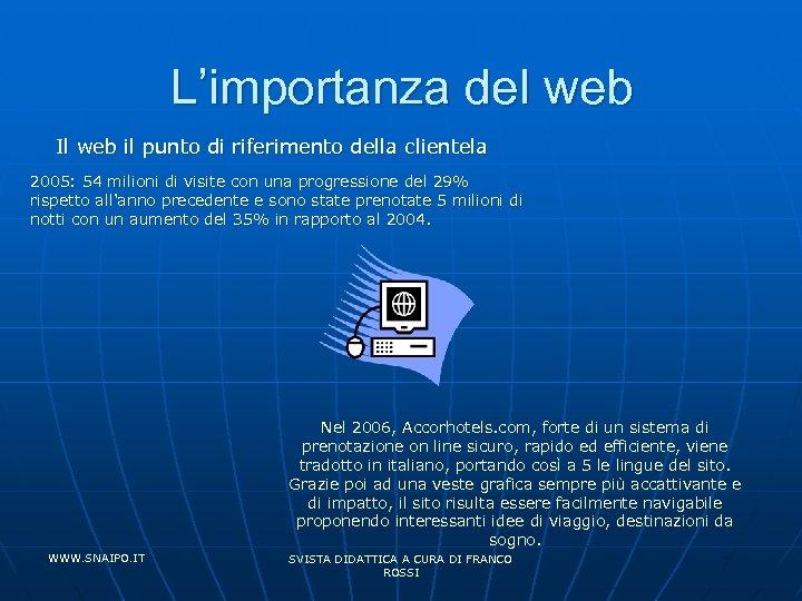 L'importanza del web Il web il punto di riferimento della clientela 2005: 54 milioni