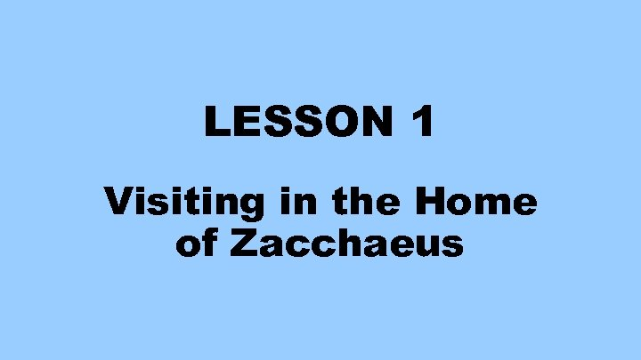 LESSON 1 Visiting in the Home of Zacchaeus