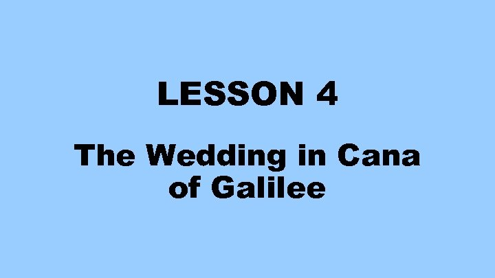 LESSON 4 The Wedding in Cana of Galilee