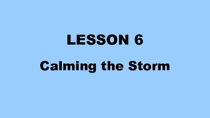 LESSON 6 Calming the Storm