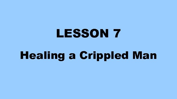 LESSON 7 Healing a Crippled Man