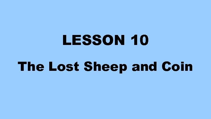 LESSON 10 The Lost Sheep and Coin