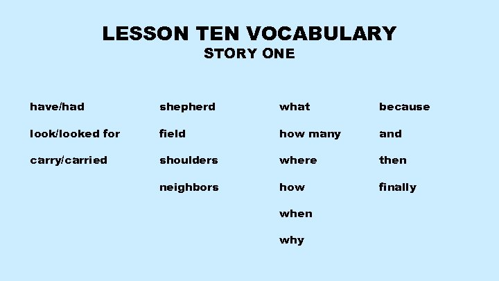 LESSON TEN VOCABULARY STORY ONE have/had shepherd what because look/looked for field how many