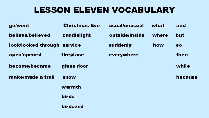 LESSON ELEVEN VOCABULARY go/went Christmas Eve usual/unusual what and believe/believed candlelight outside/inside where but