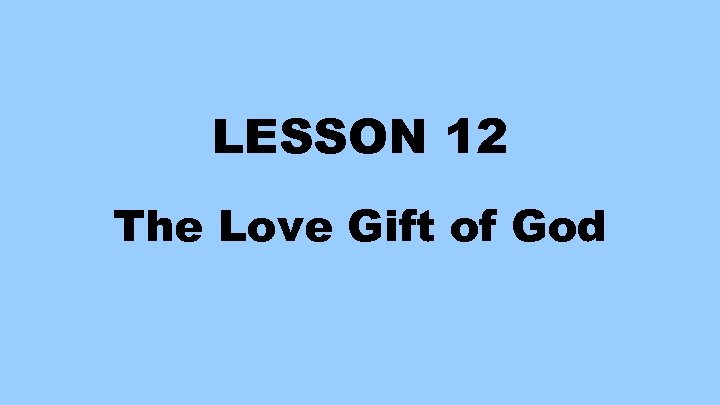 LESSON 12 The Love Gift of God