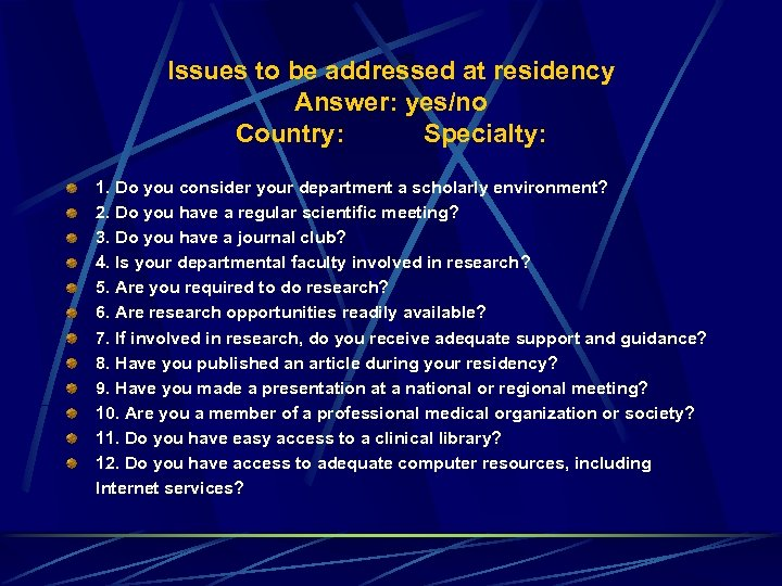 Issues to be addressed at residency Answer: yes/no Country: Specialty: 1. Do you consider