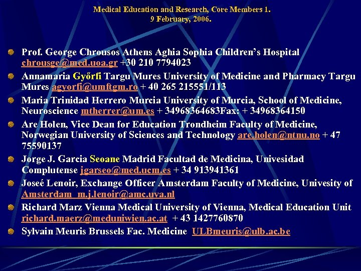 Medical Education and Research, Core Members 1. 9 February, 2006. Prof. George Chrousos