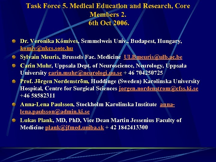 Task Force 5. Medical Education and Research, Core Members 2. 6 th Oct 2006.