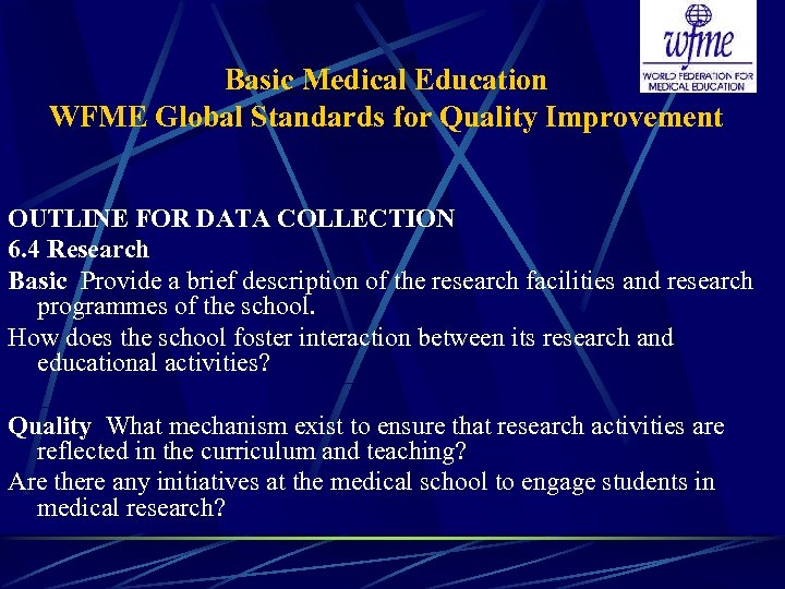Basic Medical Education WFME Global Standards for Quality Improvement OUTLINE FOR DATA COLLECTION 6.