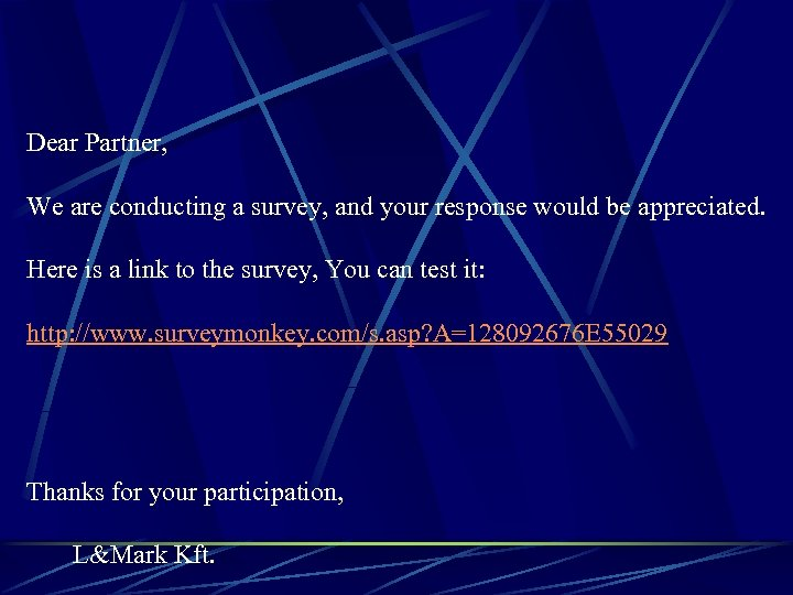 Dear Partner, We are conducting a survey, and your response would be appreciated. Here