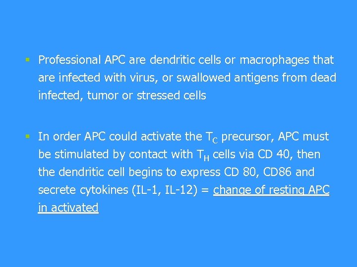 § Professional APC are dendritic cells or macrophages that are infected with virus, or