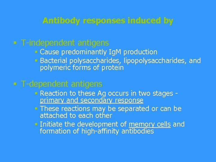 Antibody responses induced by § T-independent antigens § Cause predominantly Ig. M production §