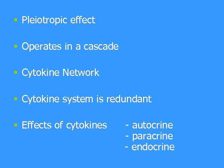 § Pleiotropic effect § Operates in a cascade § Cytokine Network § Cytokine system