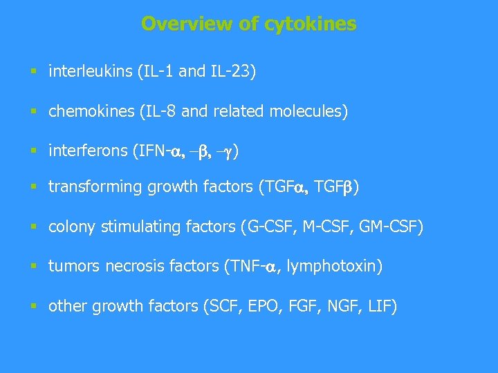 Overview of cytokines § interleukins (IL-1 and IL-23) § chemokines (IL-8 and related molecules)