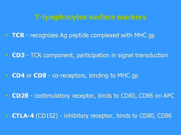 T-lymphocytes surface markers § TCR - recognizes Ag peptide complexed with MHC gp §