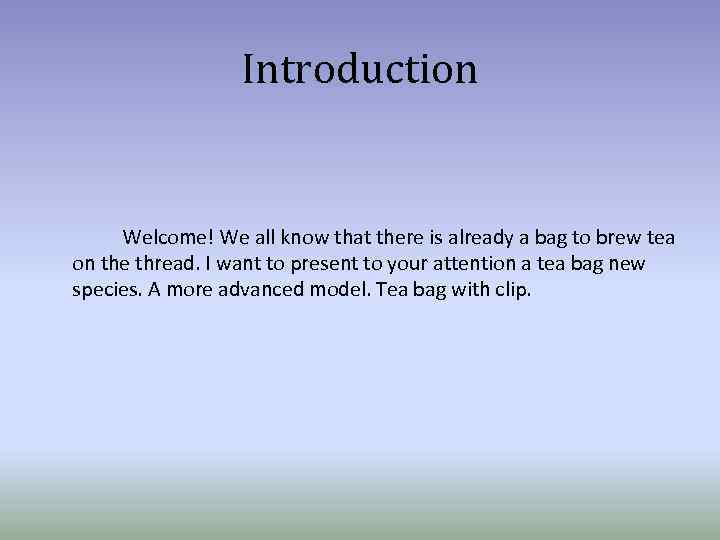 Introduction Welcome! We all know that there is already a bag to brew tea