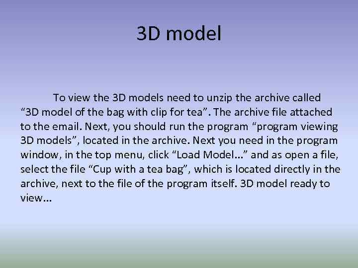 3 D model To view the 3 D models need to unzip the archive
