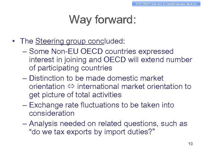 STD/TBS/Trade and Competitiveness Section Way forward: • The Steering group concluded: – Some Non-EU