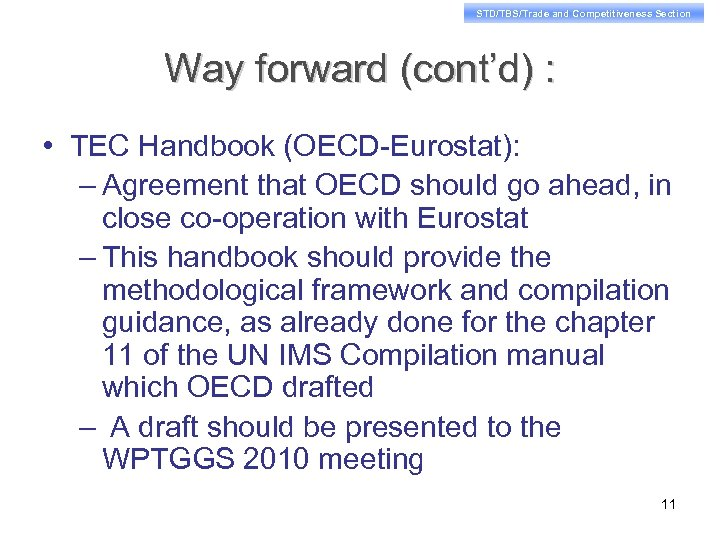 STD/TBS/Trade and Competitiveness Section Way forward (cont'd) : • TEC Handbook (OECD-Eurostat): – Agreement