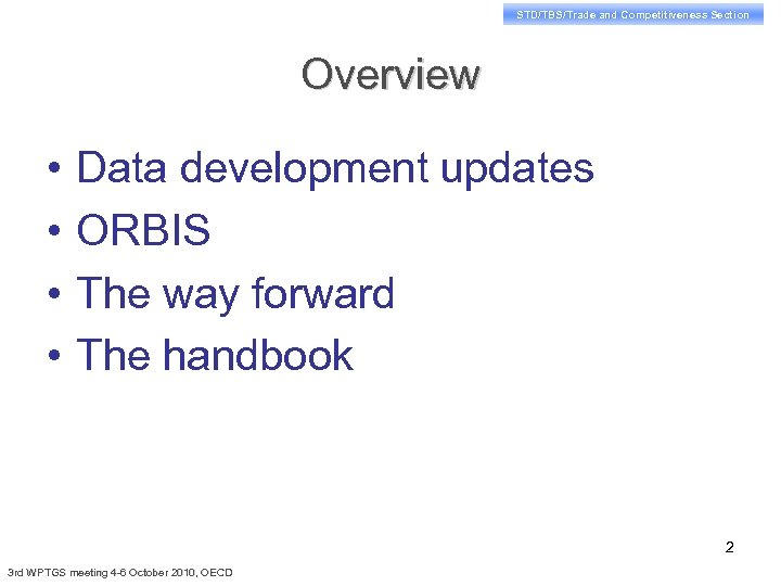 STD/TBS/Trade and Competitiveness Section Overview • • Data development updates ORBIS The way forward