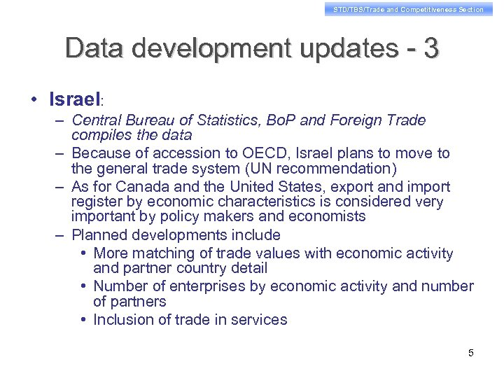STD/TBS/Trade and Competitiveness Section Data development updates - 3 • Israel: – Central Bureau