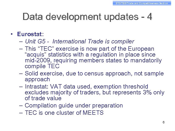 STD/TBS/Trade and Competitiveness Section Data development updates - 4 • Eurostat: – Unit G