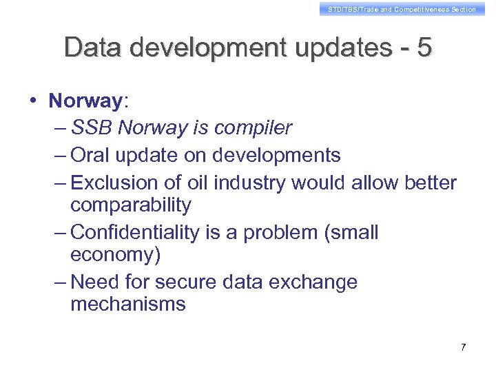 STD/TBS/Trade and Competitiveness Section Data development updates - 5 • Norway: – SSB Norway