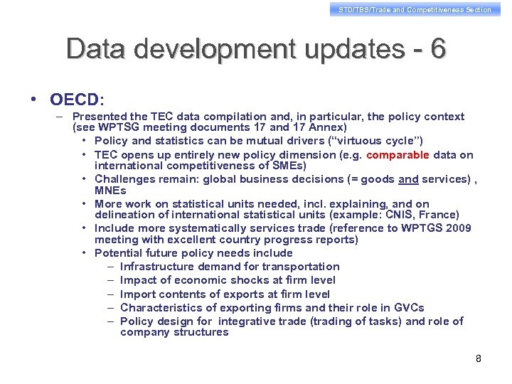STD/TBS/Trade and Competitiveness Section Data development updates - 6 • OECD: – Presented the