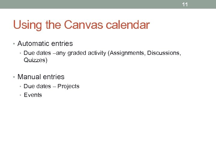 11 Using the Canvas calendar • Automatic entries • Due dates –any graded activity