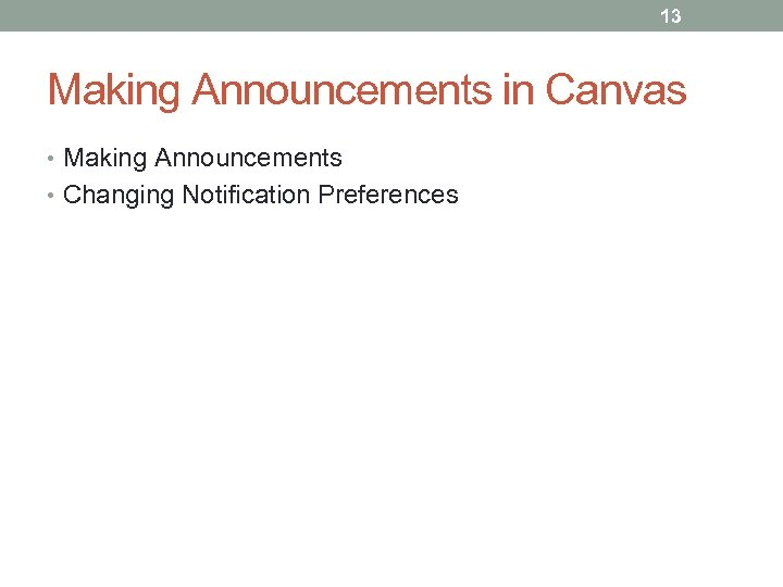 13 Making Announcements in Canvas • Making Announcements • Changing Notification Preferences