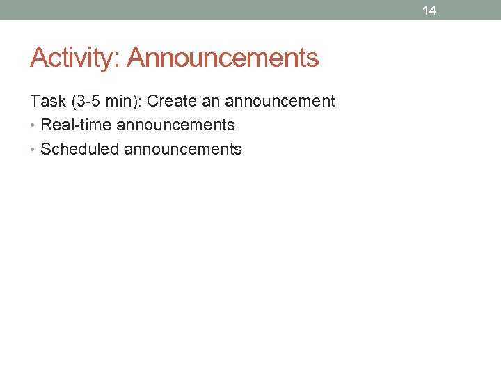 14 Activity: Announcements Task (3 -5 min): Create an announcement • Real-time announcements •