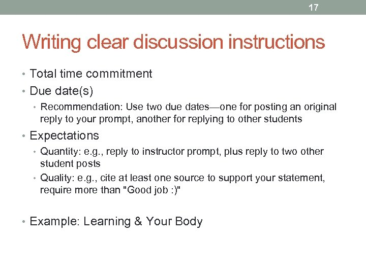 17 Writing clear discussion instructions • Total time commitment • Due date(s) • Recommendation:
