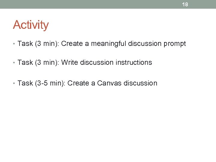 18 Activity • Task (3 min): Create a meaningful discussion prompt • Task (3
