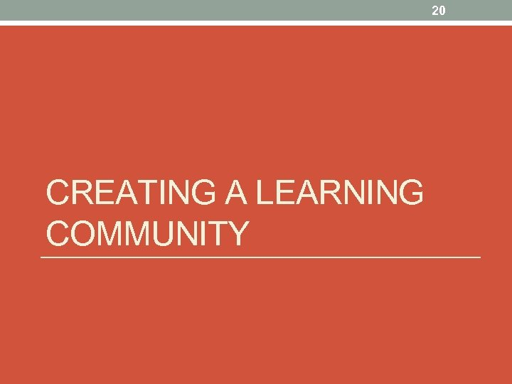 20 CREATING A LEARNING COMMUNITY