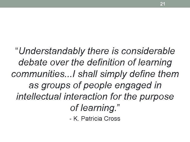 "21 ""Understandably there is considerable debate over the definition of learning communities. . ."