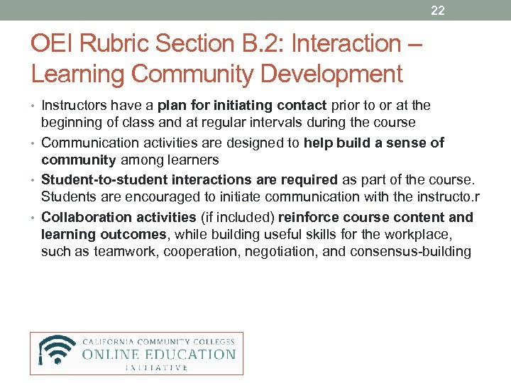 22 OEI Rubric Section B. 2: Interaction – Learning Community Development • Instructors have