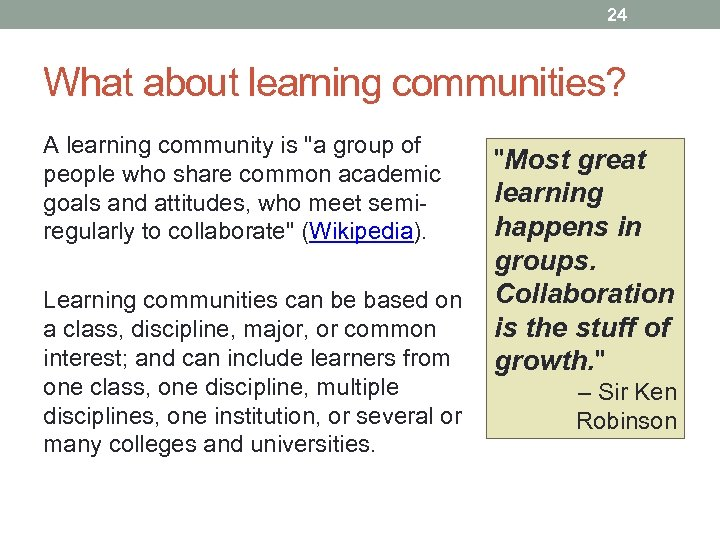 24 What about learning communities? A learning community is