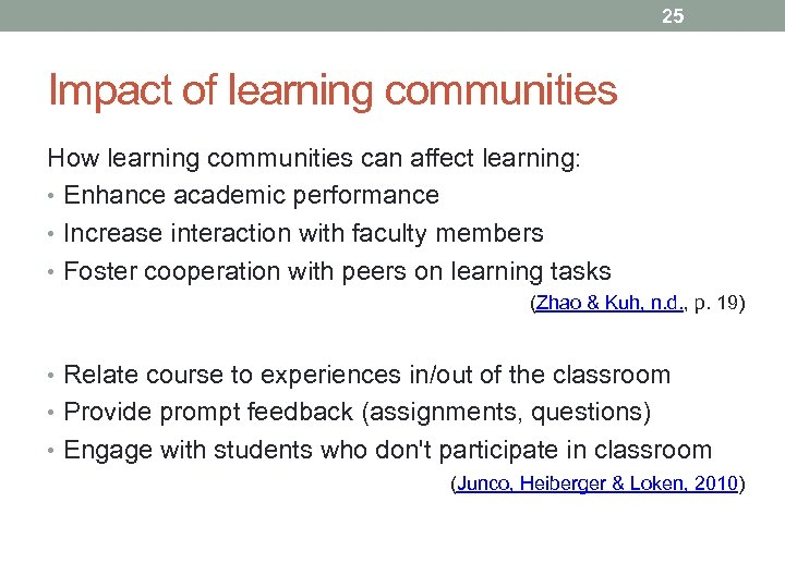 25 Impact of learning communities How learning communities can affect learning: • Enhance academic