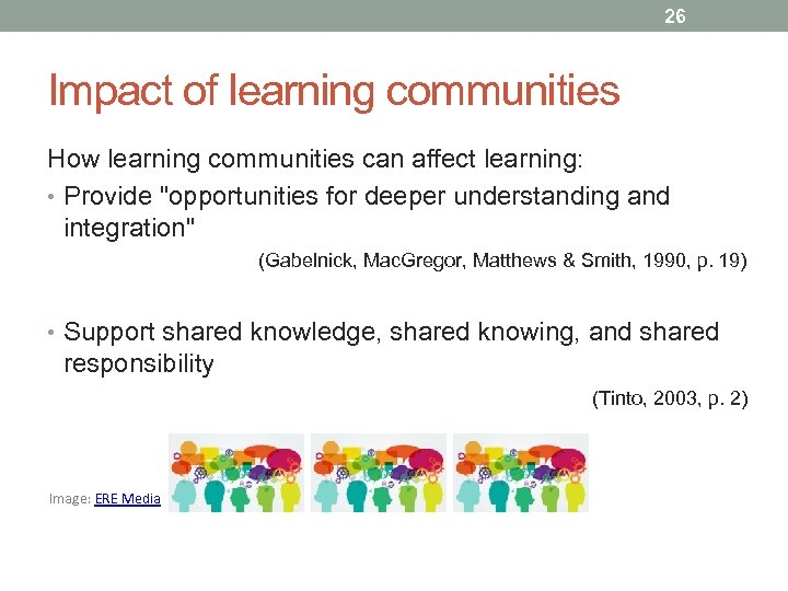 26 Impact of learning communities How learning communities can affect learning: • Provide