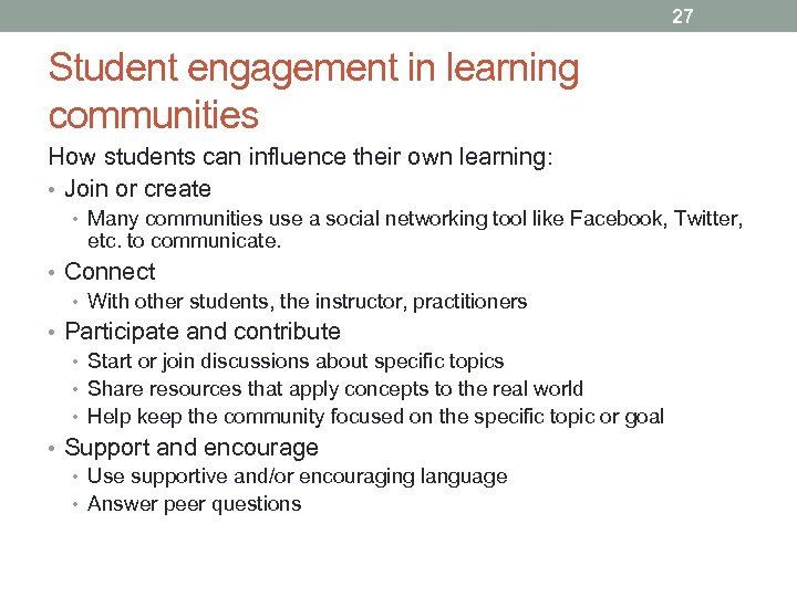 27 Student engagement in learning communities How students can influence their own learning: •