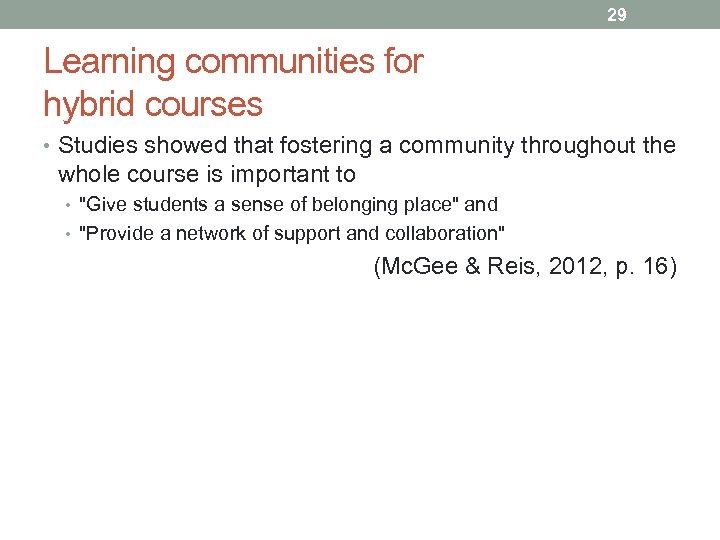 29 Learning communities for hybrid courses • Studies showed that fostering a community throughout