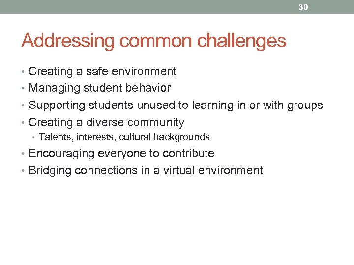 30 Addressing common challenges • Creating a safe environment • Managing student behavior •