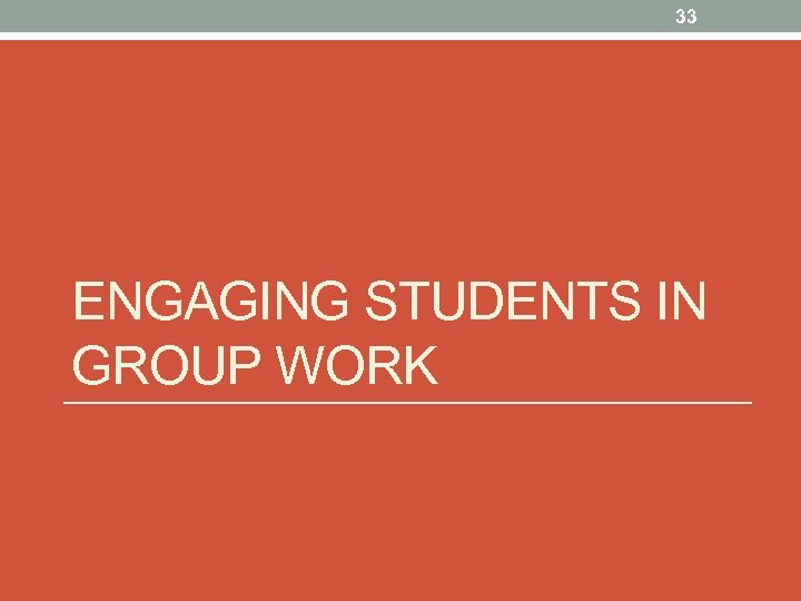 33 ENGAGING STUDENTS IN GROUP WORK