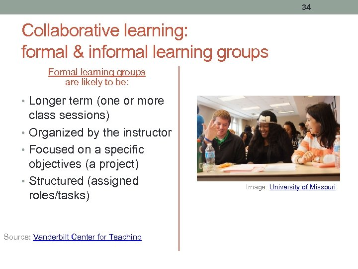 34 Collaborative learning: formal & informal learning groups Formal learning groups are likely to