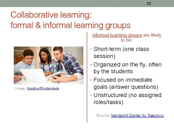 35 Collaborative learning: formal & informal learning groups Informal learning groups are likely to