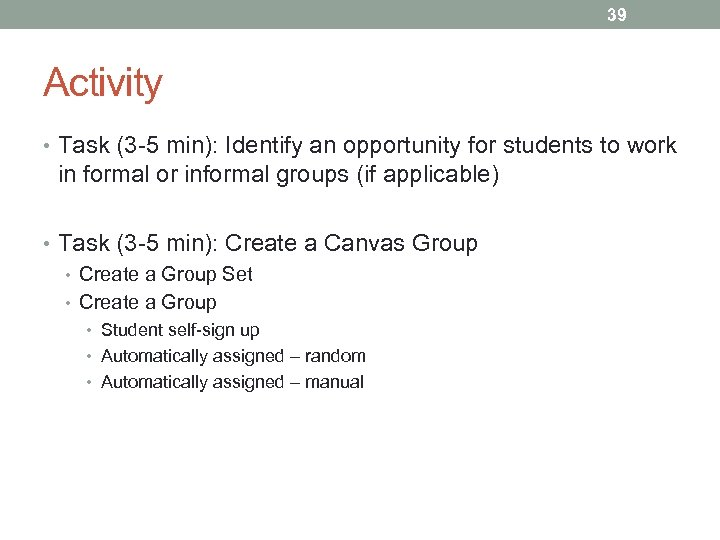 39 Activity • Task (3 -5 min): Identify an opportunity for students to work