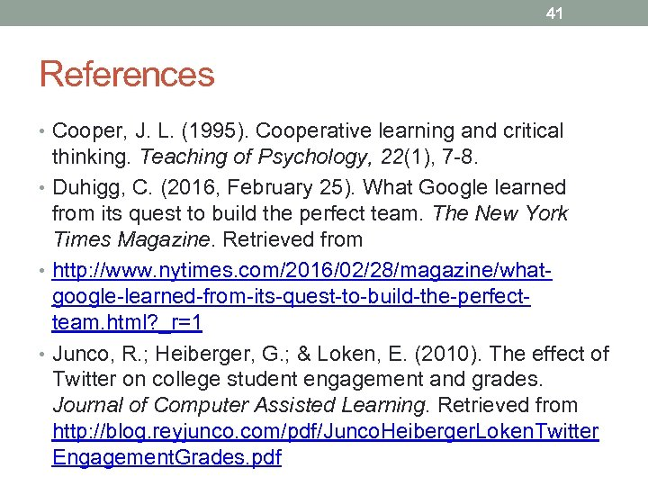41 References • Cooper, J. L. (1995). Cooperative learning and critical thinking. Teaching of