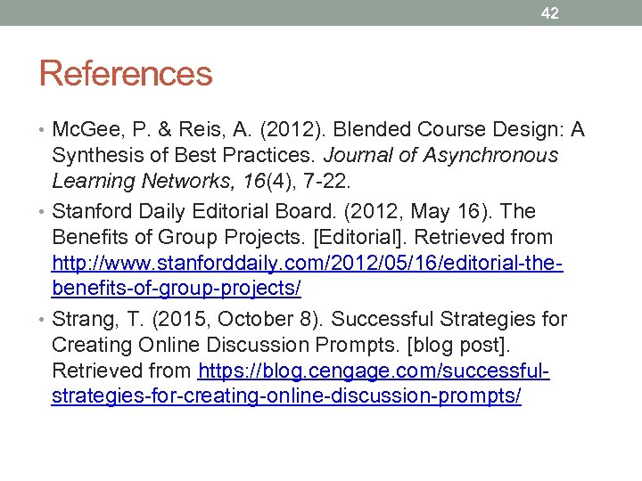 42 References • Mc. Gee, P. & Reis, A. (2012). Blended Course Design: A