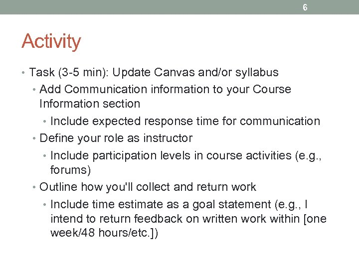 6 Activity • Task (3 -5 min): Update Canvas and/or syllabus • Add Communication