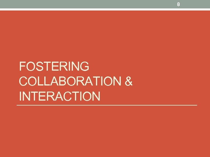 8 FOSTERING COLLABORATION & INTERACTION